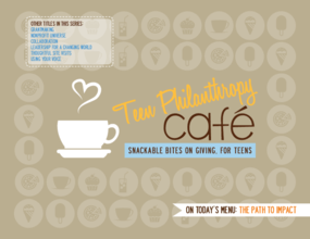 Teen Philanthropy Cafe: Snackable Bites on Giving, For Teens: The Path to Impact