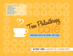 Teen Philanthropy Cafe: Snackable Bites on Giving, For Teens: Leadership for a Changing World