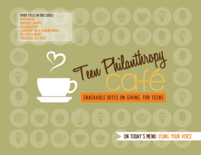 Teen Philanthropy Cafe: Snackable Bites on Giving, For Teens: Using Your Voice
