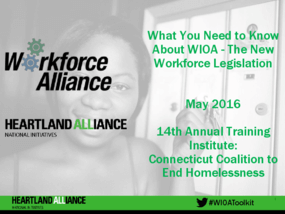 What You Need to Know About WIOA, the New Workforce Legislation, Connecticut Coalition to End Homelessness, Annual Training Institute