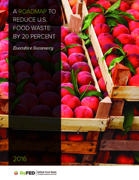 A Roadmap to Reduce U.S. Food Waste By 20 Percent, Executive Summary 2016