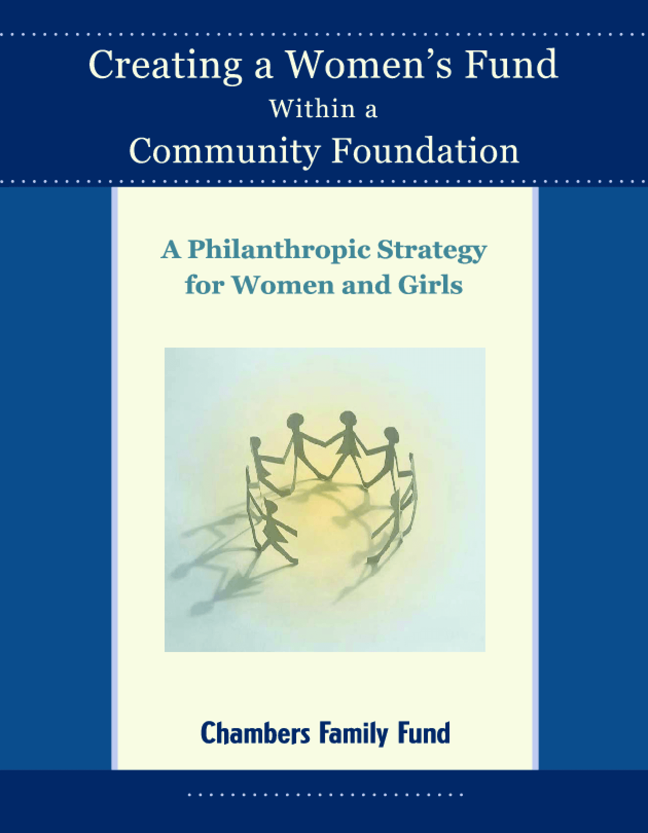 Creating a Women's Fund Within a Community Foundation: A Philanthropic Strategy for Women and Girls