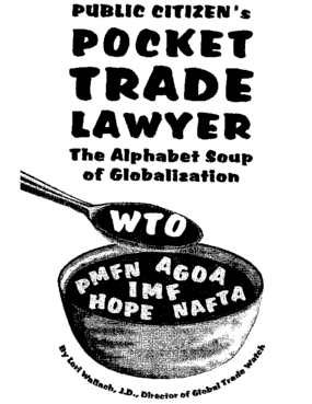 Public Citizen's Pocket Trade Lawyer: The Alphabet Soup of Globalization