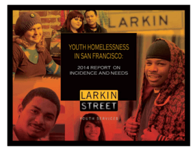 Youth Homelessness in San Francisco: 2014 Report on Incidence and Needs