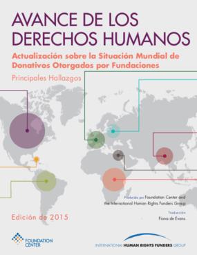 Avance de los Derechos Humanos: Actualización sobre la Situación Mundial de Donativos Otorgados por Fundaciones - Principales Hallazgos, 2015