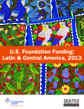 U.S. Foundation Funding: Latin & Central America, 2013