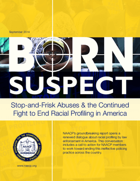 Born Suspect: Stop-and-Frisk Abuses and the Continued Fight to End Racial Profiling in America