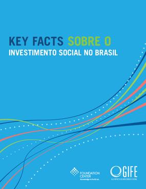 Key Facts Sobre o Investimento Social no Brasil: Censo GIFE 2014