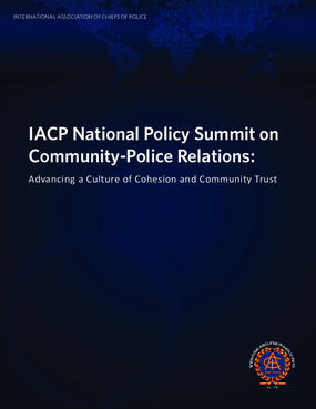 IACP National Policy Summit on Community-Police Relations: Advancing a Culture of Cohesion and Community Trust