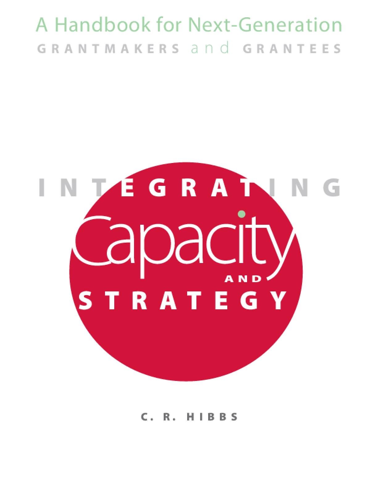 Integrating Capacity and Strategy: A Handbook for Next-Generation Grantmakers and Grantees