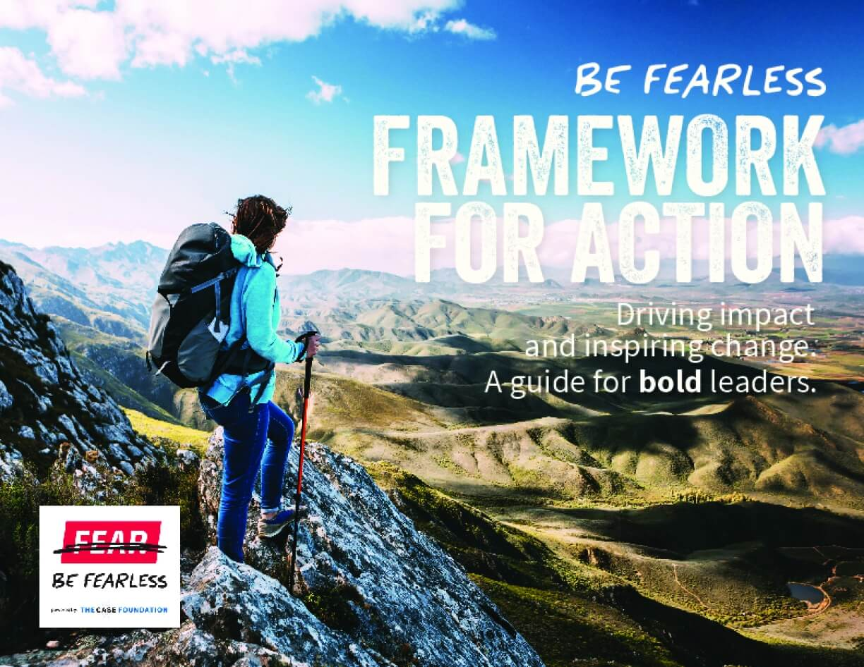 Be Fearless Framework for Action: Driving Impact and Inspiring Change.  A Guide for  Bold  Leaders.