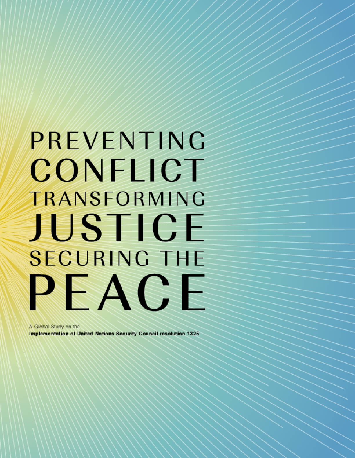 Preventing Conflict, Transforming Justice, Securing the Peace: A Global Study on the Implementation of United Nations Security Council resolution 1325