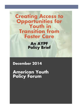 Creating Access to Opportunities for Youth in Transition from Foster Care, An AYPF Policy Brief