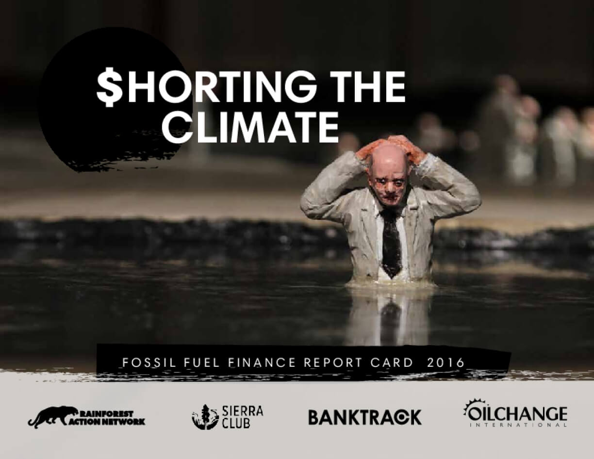 Shorting the Climate: Fossil Fuel Finance Report Card 2016