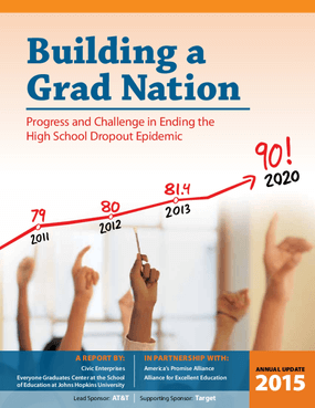 2015 Building a Grad Nation Report: Progress and Challenge in Ending the High School Dropout Epidemic