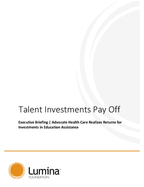 Talent Investments Pay Off: Executive Briefing - Advocate Health Care Realizes Returns for Investments in Education Assistance