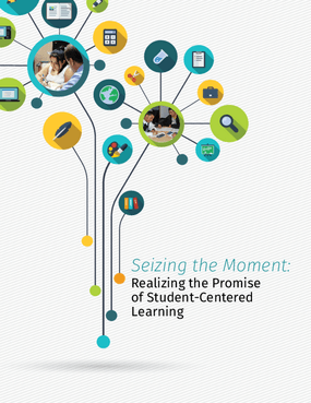 Seizing the Moment: Realizing the Promise of Student-Centered Learning