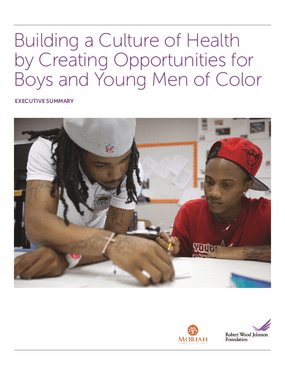 Building a Culture of Health by Creating Opportunities for Boys and Young Men of Color, Executive Summary