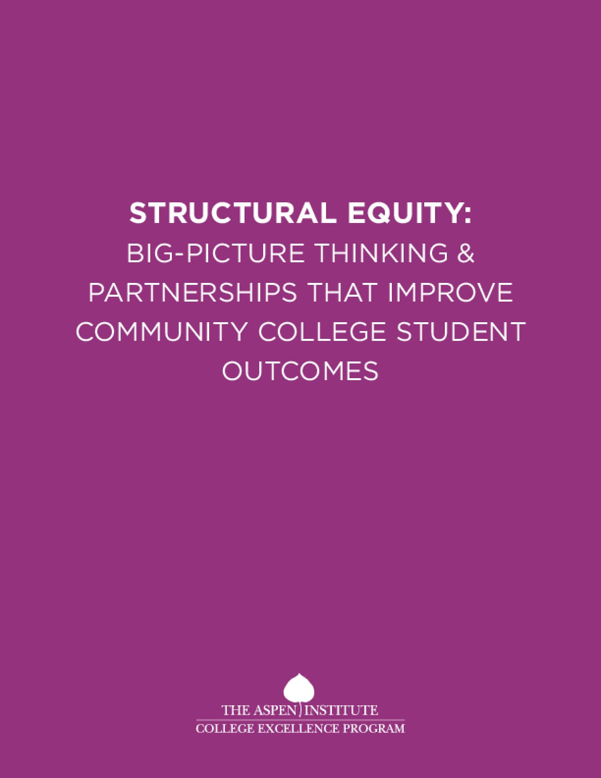 Structural Equity: Big-Picture Thinking & Partnerships That Improve Community College Student Outcomes