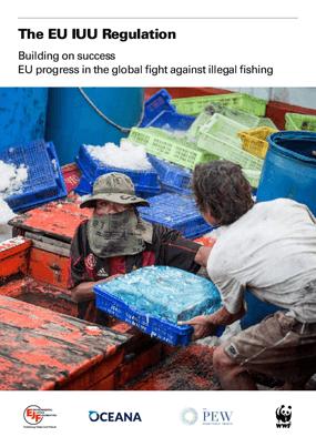 The EU IUU Regulation: Building on success EU progress in the global fight against illegal fishing