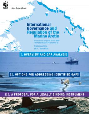 International Governance and Regulation of the Marine Arctic Three Reports Prepared for the WWF International Arctic Program