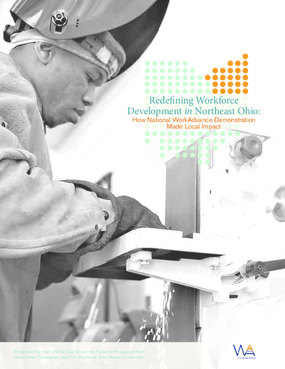 Redefining Workforce  Development  in  Northeast Ohio:   How National WorkAdvance Demonstration Made Local Impact