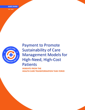 Payment to Promote Sustainability of Care Management Models for High-need, High-cost Patients: Insights from The Health Care Transformation Task Force