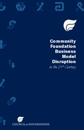 Community Foundation Business Model Disruption in the 21st Century