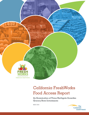 California FreshWorks Food Access Report: An Examination of Three Northgate Gonzalez Grocery Store Investments
