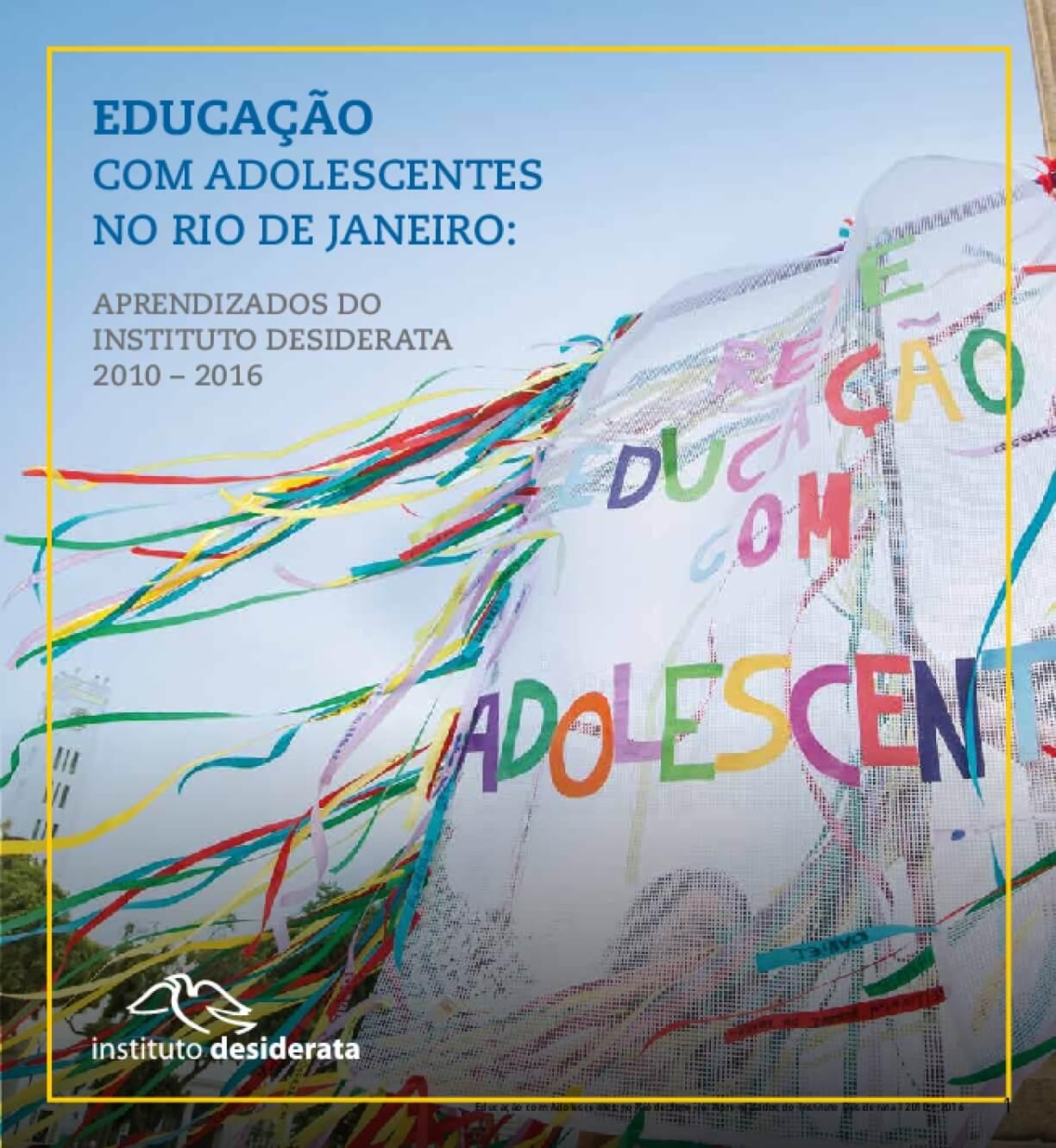 EDUCAÇÃO COM ADOLESCENTES NO RIO DE JANEIRO: APRENDIZADOS DO INSTITUTO DESIDERATA 2010 – 2016