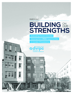 Building on our Strengths: Evaluating Transit-Oriented Development (TOD) Opportunities in Greater Philadelphia