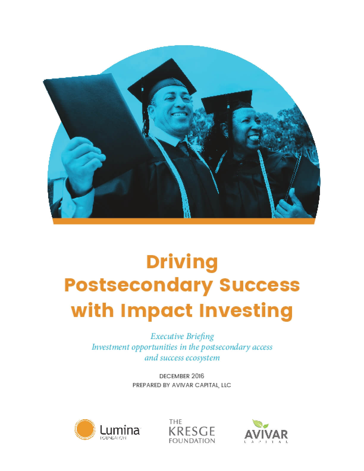 Driving Postsecondary Success with Impact Investing: Executive Briefing Investment Opportunities in the Postsecondary Access and Success Ecosystem, Executive Summary