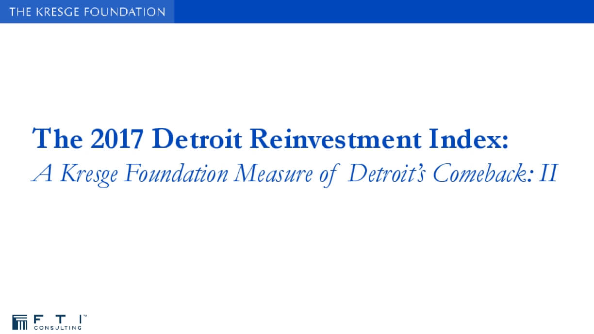 The 2017 Detroit Reinvestment Index: A Kresge Foundation Measure of Detroit's Comeback - II