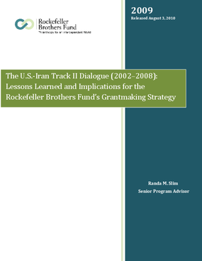 The U.S.-Iran Track II Dialogue (2002–2008): Lessons Learned and Implications for the Rockefeller Brothers Fund's Grantmaking Strategy