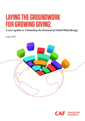 Laying The Groundwork For Growing Giving : A 2017 Update to 'Unleashing the Potential of Global Philanthropy'