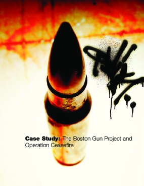 Case Study:  The Boston Gun Project and Operation Ceasefire