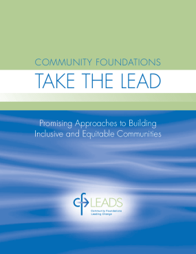 Community Foundations Take the Lead: Promising Approaches to Building Inclusive and Equitable Communities