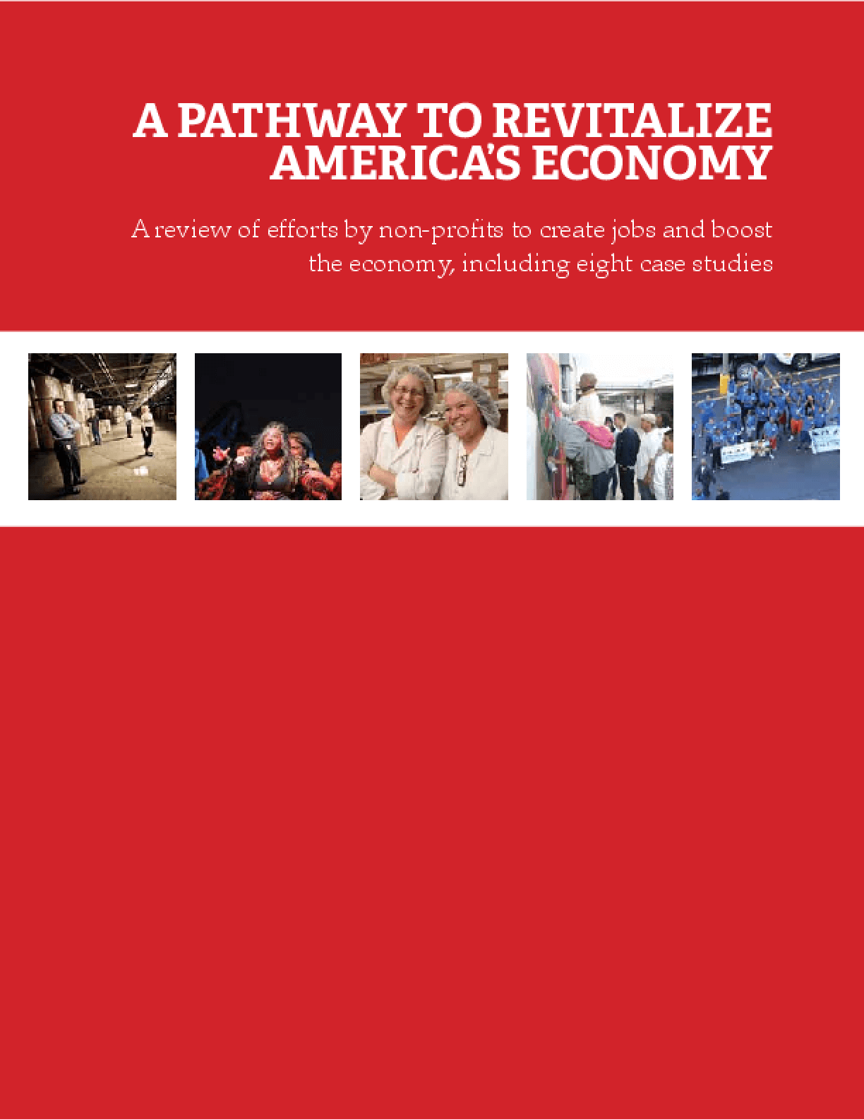 A Pathway to Revitalize America's Economy: A Review of Efforts by Non-profits to Create Jobs and Boost the Economy, Including Eight Case Studies