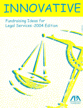Innovative Fundraising Ideas for Legal Services: 2004 Edition