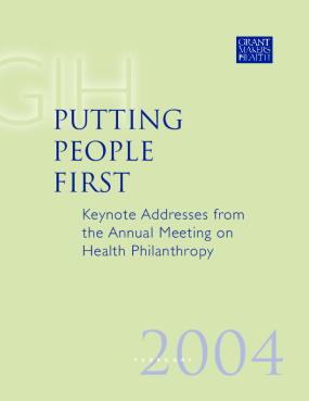 Putting People First: Keynote Addresses From the Annual Meeting on Health Philanthropy