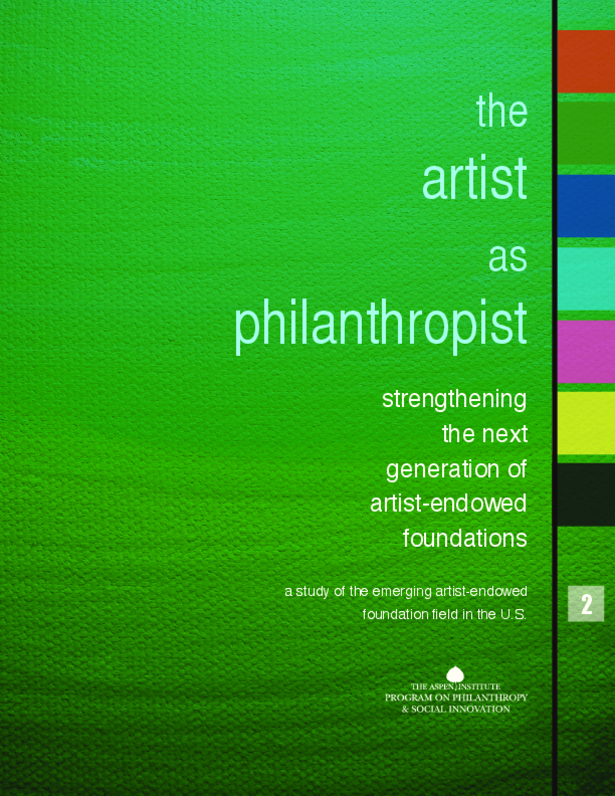 The Artist as Philanthropist: Strengthening the Next Generation of Artist-endowed Foundations: A Study of the Emerging Artist-endowed Foundation Field in the US