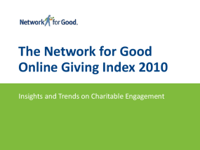 The Network for Good Online Giving Index 2010: Insights and Trends on Charitable Engagement