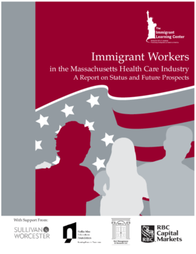 Immigrant Workers in the Massachusetts Health Care Industry - A Report on Status and Future Prospects
