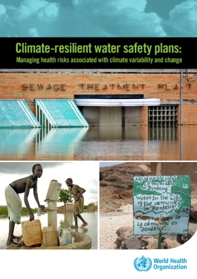 Climate Resilient Water Safety Plans: Managing the Health Risks Associated With Climate Variability and Change