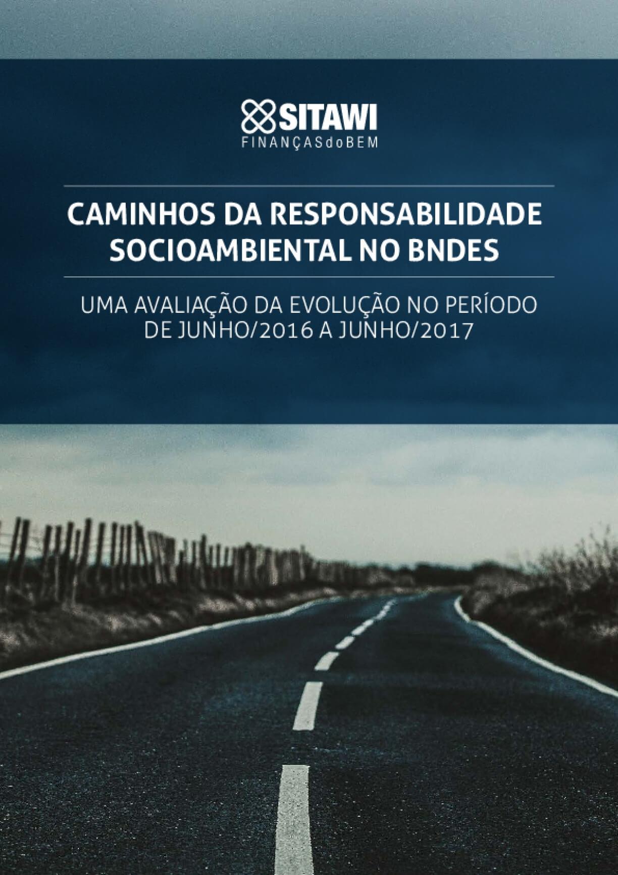 Caminhos Da Responsabilidade Socioambiental No Bndes - Uma Avaliação Da Evolução No Período De Junho/2016 a Junho/2017