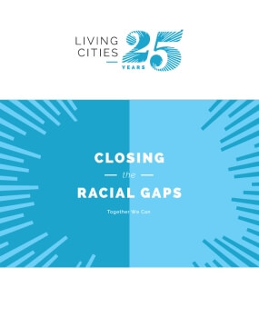 Living Cities 25 Years: Closing the Racial Gaps