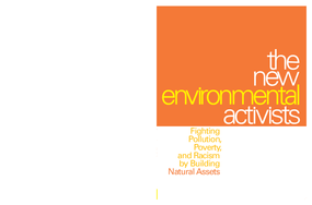 The New Environmental Activists: Fighting Pollution, Poverty and Racism by Building Natural Assets