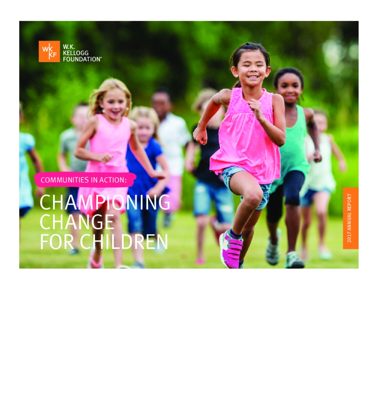 Communities in Action: Championing Change for Children, 2017 W.K. Kellogg Foundation Annual Report