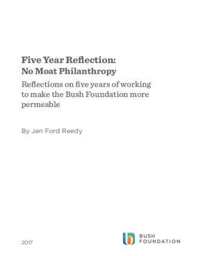 Five Year Reflection: No Moat Philanthropy - Reflections on five years of working to make the Bush Foundation more permeable