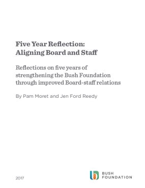 Five Year Reflection: Aligning Board and Staff - Reflections on five years of strengthening the Bush Foundation through improved Board-staff relations